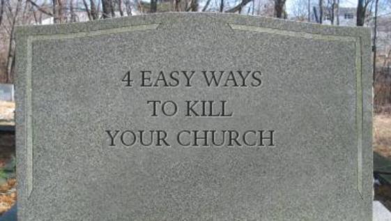 4 easy ways to kill your church